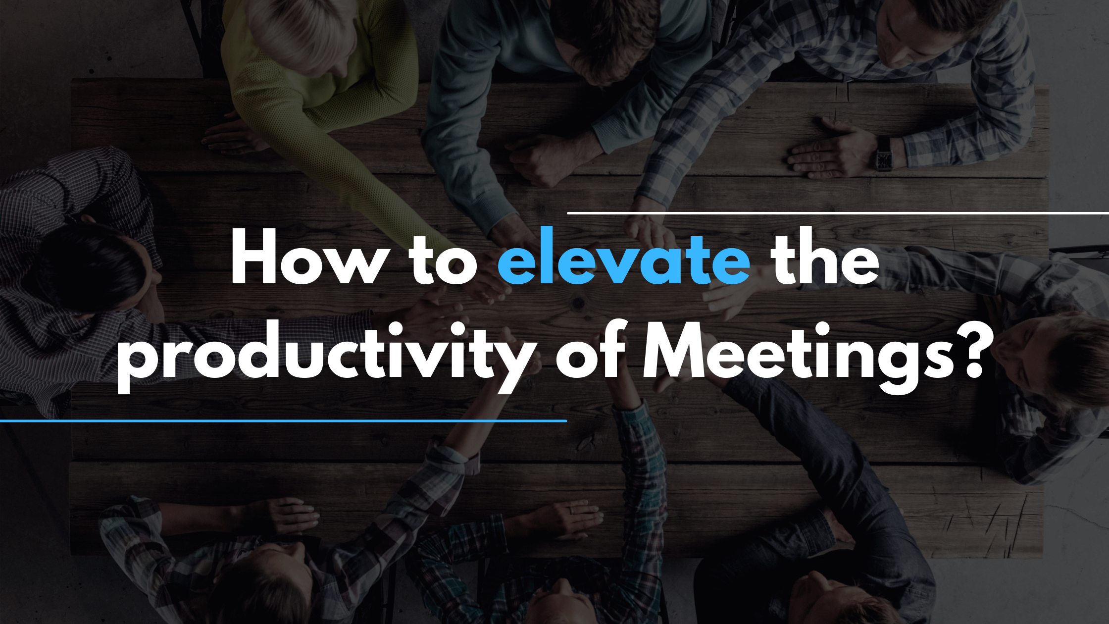 How to elevate the productivity of Meetings