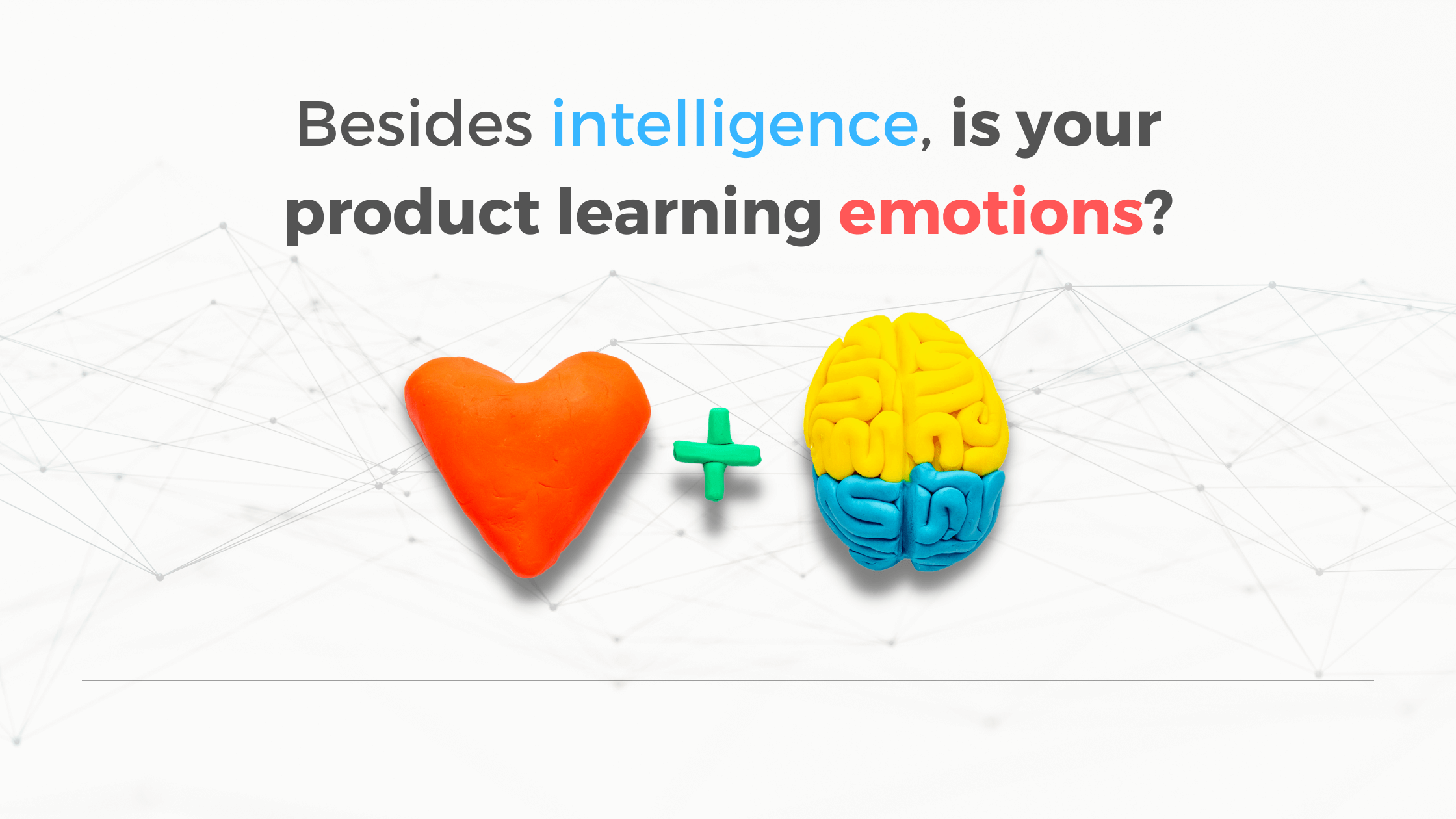 Is your product learning emotional intelligence