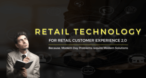 Retail Technology for Retail Customer Experience 2.0