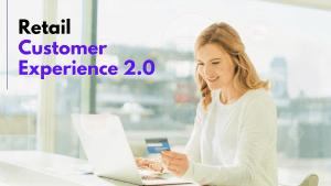 Retail Customer Experience 2.0